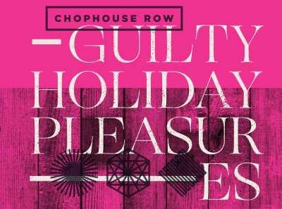 Guilty Holiday Pleasures at Chophouse Row @ Chophouse Row