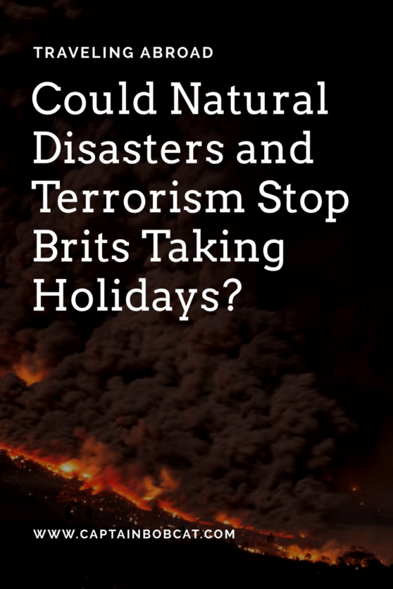 Traveling Abroad - Could The Natural Disasters and Terrorism Stop Brits Taking Holidays?