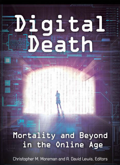 Digital Death: Mortality and Beyond in the Online Age