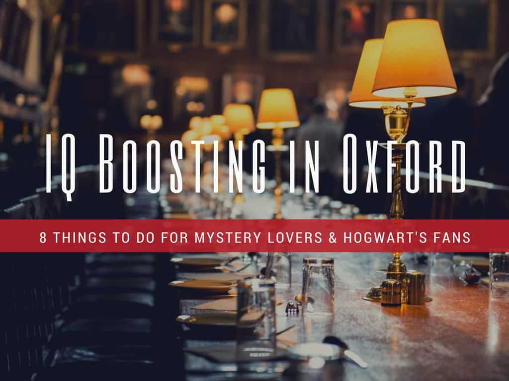 8 IQ Boosting Things To Do In Oxford. Hogwarts & all.