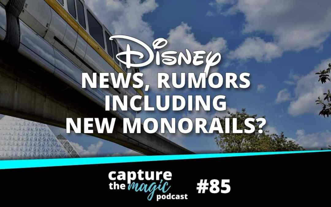 Ep 85: Disney News, Rumors Including New Monorails?
