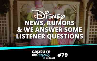 Ep 79: Disney World News + Questions from Our Listeners