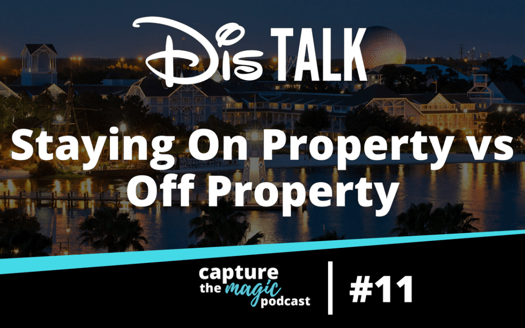 Ep 11: On Disney Property vs Off Disney Property – Which Option Is Best For Your Trip?