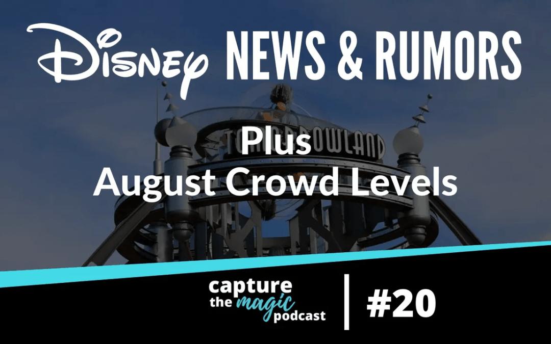 Ep 20: Disney World News, Rumors & August Crowds Levels
