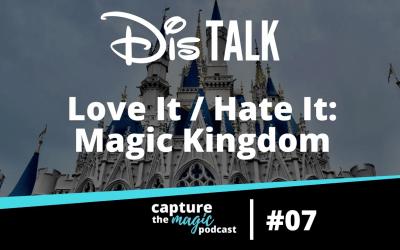 Ep 07: Love It, Hate It – Magic Kingdom