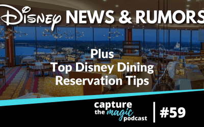 Ep 59: Disney World News, Rumors + Top Disney Dining Reservation Tips