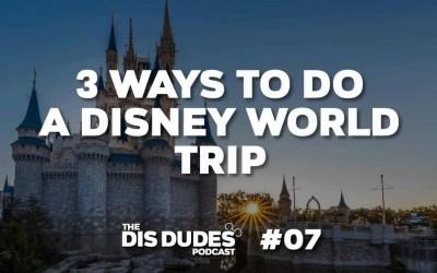 The Dis Dudes – Ep 07: 3 Ways To Do A Disney World Trip