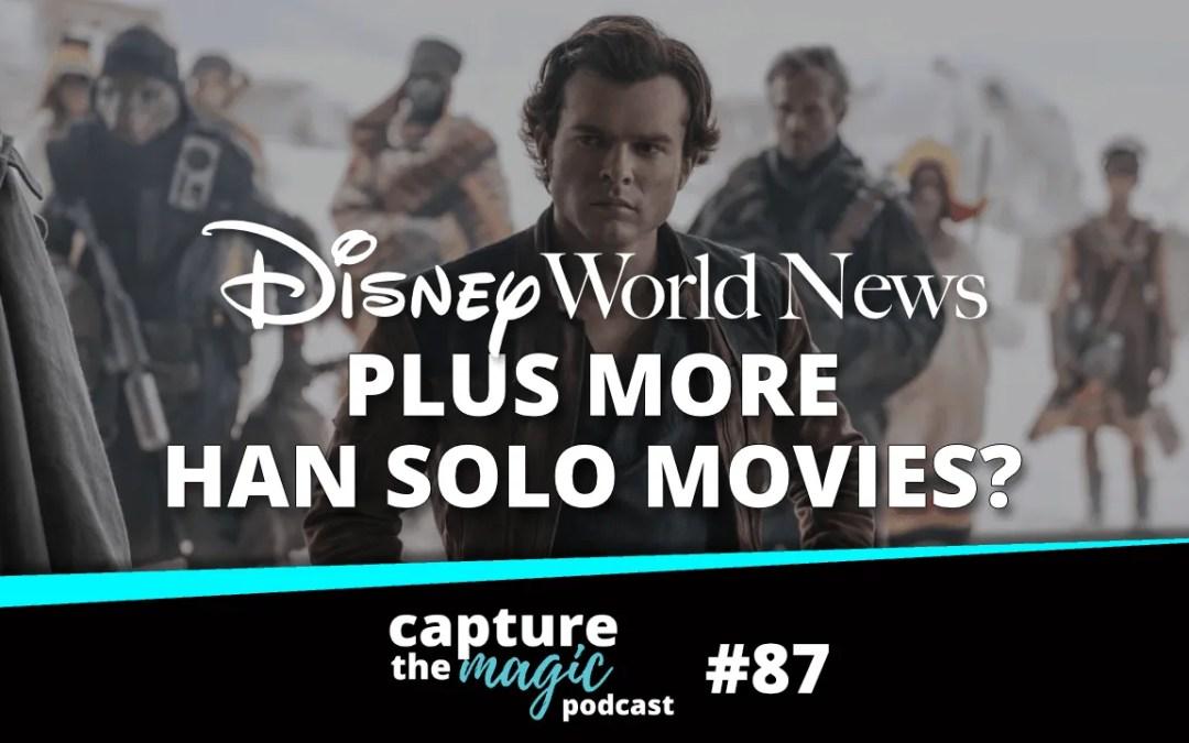 Ep 87: Disney World News Plus More Han Solo Movies?