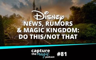 Ep 81: Disney World News, Rumors & Magic Kingdom: Do This, Not That