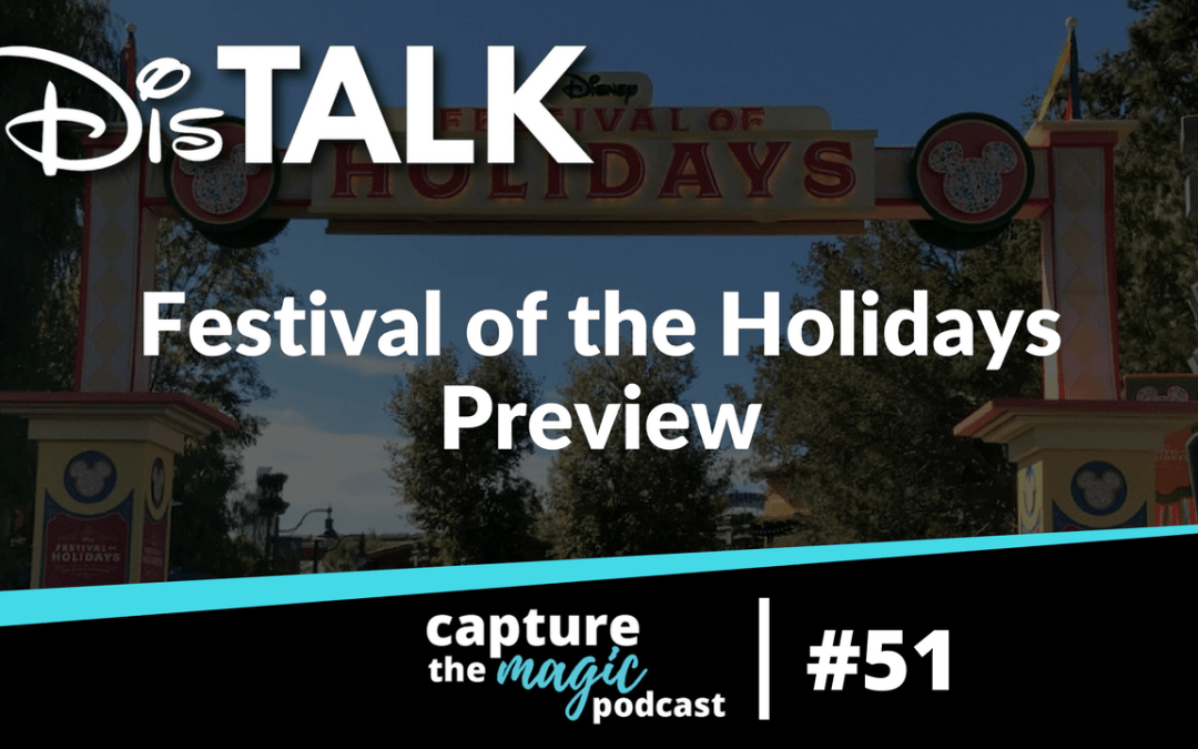 Ep 51: Dis Talk – Festival of the Holidays Preview