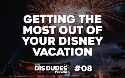 The Dis Dudes – Ep 08: Getting The Most Out Of Your Disney World Vacation
