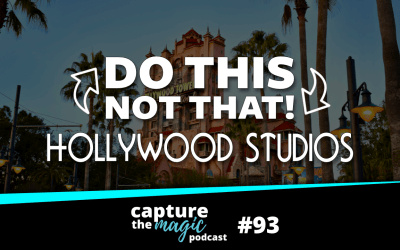 Ep 93: Do This, Not That – Hollywood Studios Edition