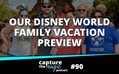Ep 90: Our Disney World Family Vacation Preview