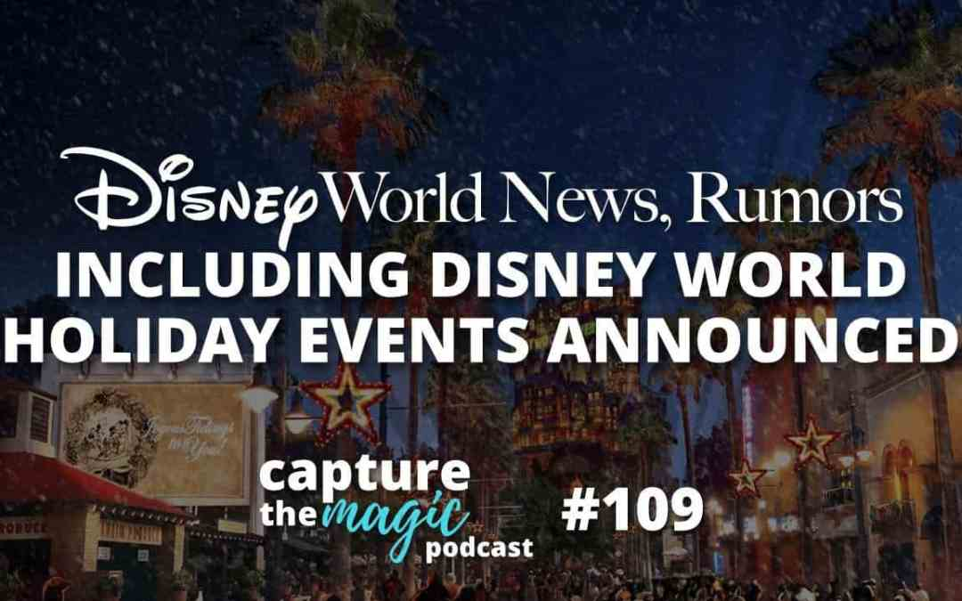 Ep 109: Disney World News + Holiday Events Announced