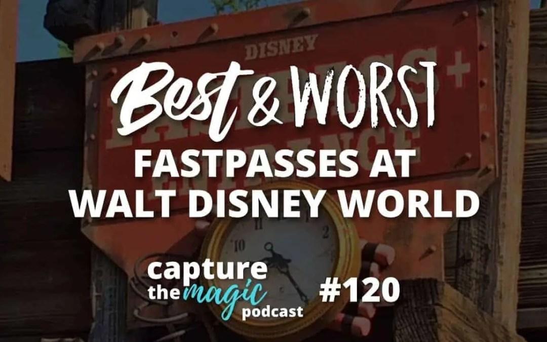Ep 120: Best and Worst Fastpasses at Walt Disney World
