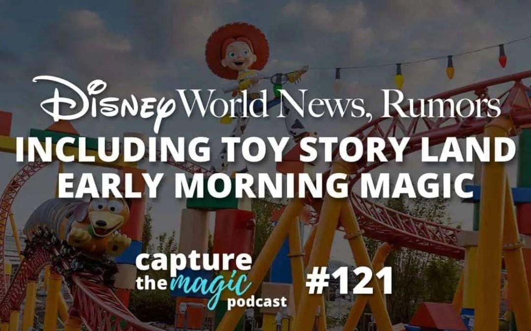 Ep 121: Disney World News + Toy Story Land Early Morning Magic