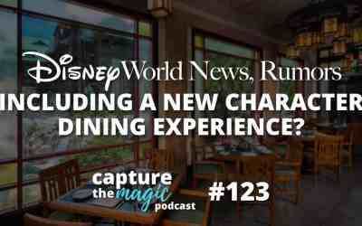 Ep 123: Disney World News, Rumors + A Possible New Character Meal?