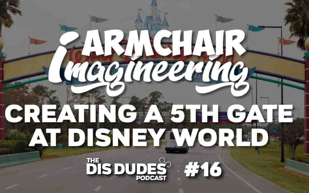 The Dis Dudes – Ep 16 : Armchair Imagineering – Creating A 5th Gate At Disney World