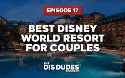 The Dis Dudes – Ep 17: Best Disney World Resorts For Couples