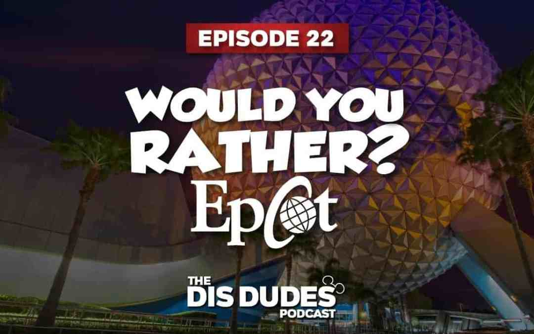 The Dis Dudes – Ep 22: Would You Rather? Epcot