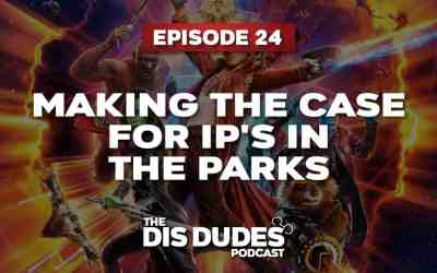 The Dis Dudes – Ep 24: Making The Case For IP's In The Parks