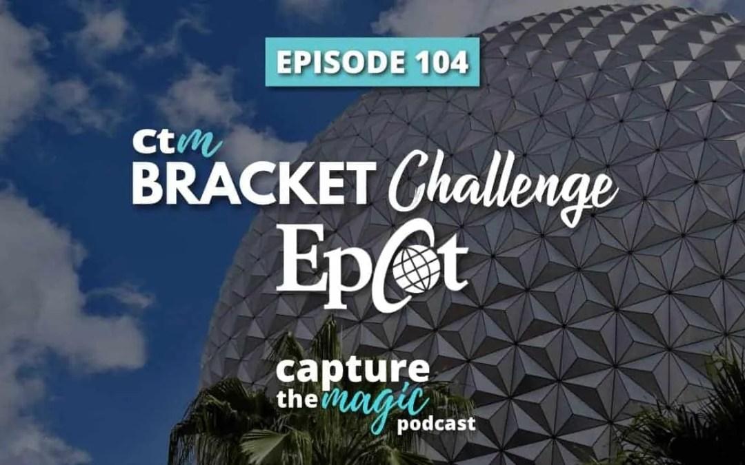 Ep 104: The Best Epcot Ride/Attraction Bracket Challenge