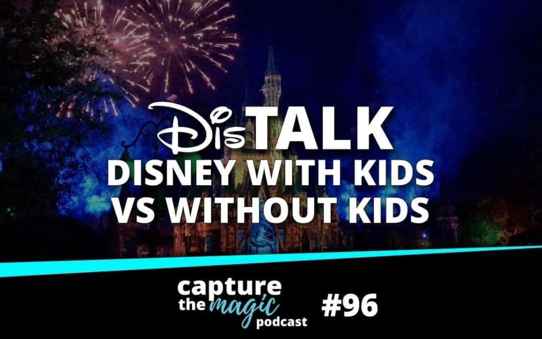 Ep 96: Trip Talk – Disney With Kids vs. Without Kids
