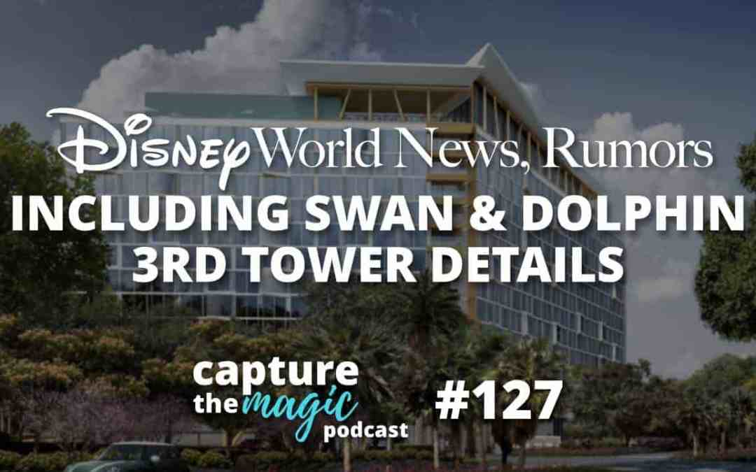 Ep 127: Disney World News + Swan & Dolphin 3rd Tower Details