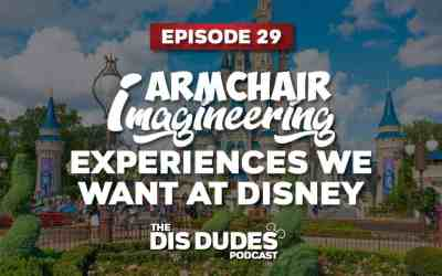 The Dis Dudes – Ep 29: Experiences We Would Love To See Come To Disney World