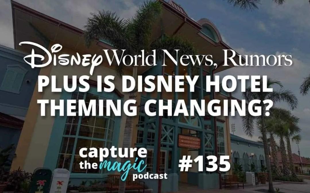 Ep 135: Disney World News + Disney Hotel Theming Changing