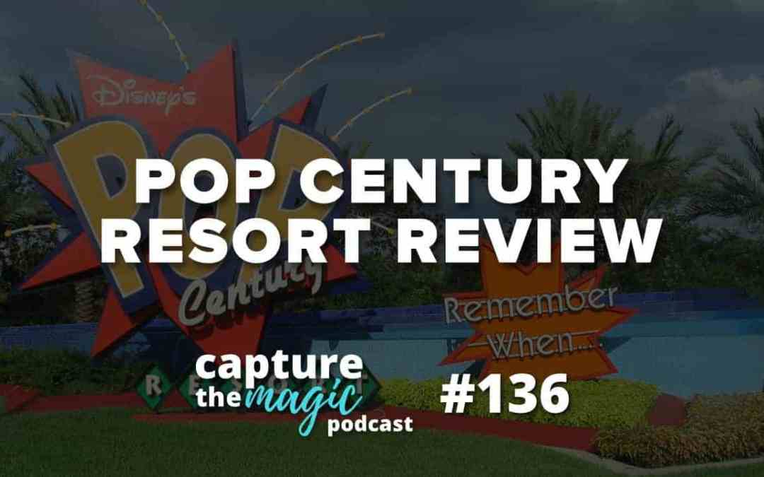 Ep 136: Pop Century Review