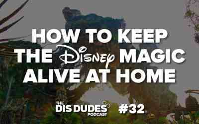 The Dis Dudes – Ep 32: How To Keep The Disney Magic Alive At Home