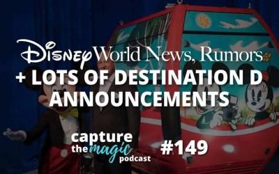 Ep 149: Disney World News + Destination D Announcements