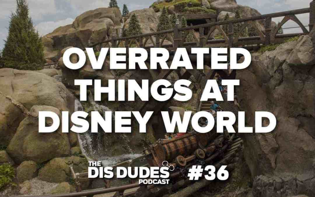 The Dis Dudes – Ep 36: Most Overrated Things At Disney World