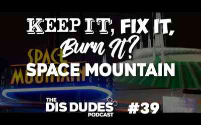 The Dis Dudes – Ep 39: Keep It, Fix It or Burn It – Space Mountain