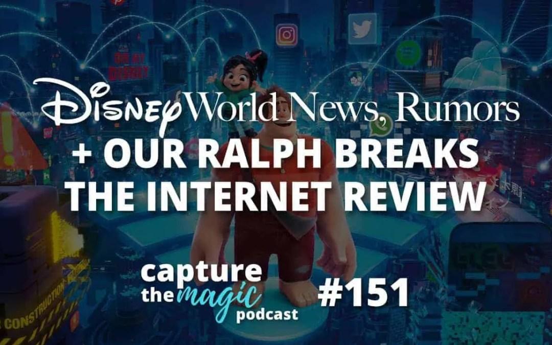 Ep 151: Disney World News + Ralph Breaks the Internet Review
