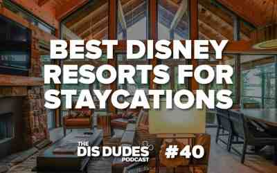 The Dis Dudes – Ep 40: The Best Disney Resorts For A Staycation