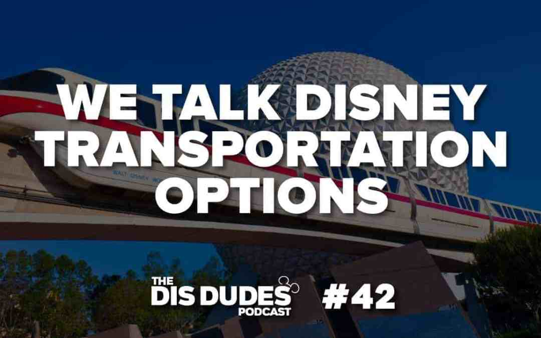 The Dis Dudes – Ep 42: We Discuss Disney Transportation Options