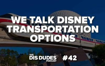 The Dis Dudes – Ep 42: We Discuss Disney Transportation Options