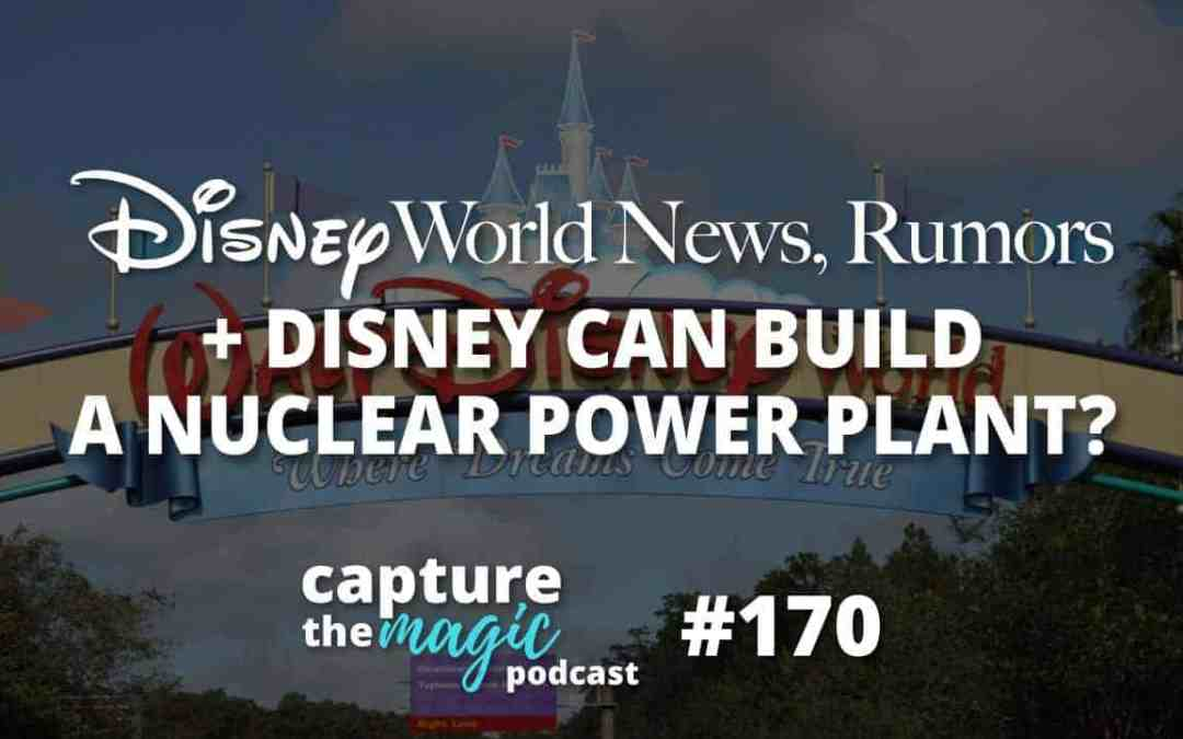 Ep 170: Disney World News + Disney Could Build a Nuclear Power Plant?