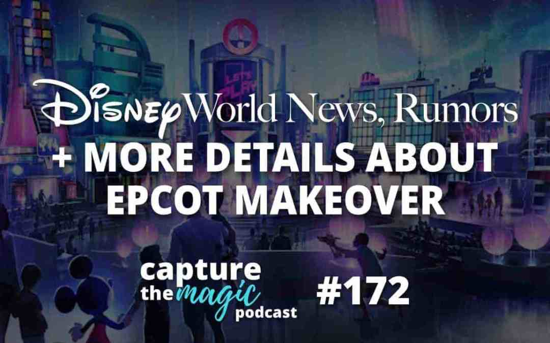 Ep 172: Disney World News + More Details about EPCOT Makeover