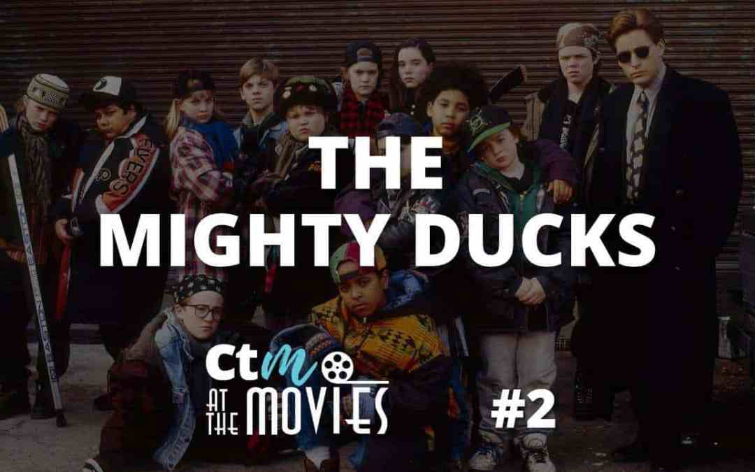 CTM At The Movies – Ep 2: The Mighty Ducks