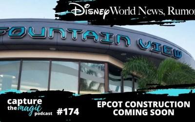 Ep 174: Disney World News + EPCOT Construction Coming Soon