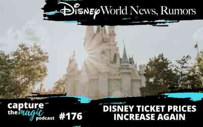 Ep 176: Disney World News, Rumors + Ticket Prices Increase