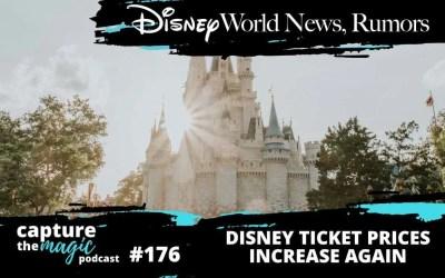 Ep 176: Disney World News, Rumors + Ticket Prices Increase