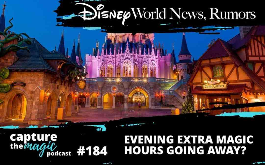 Ep 184: News & Rumors + Evening Extra Magic Hours Going Away