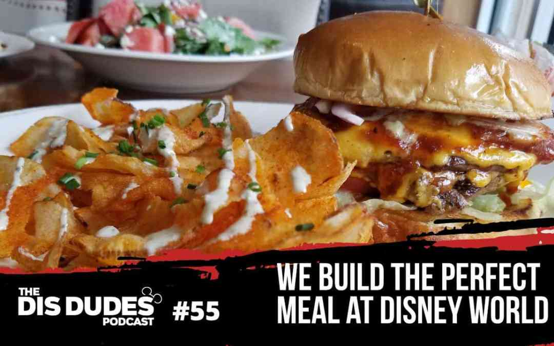 The Dis Dudes – Ep 55: We Build The Perfect Disney World Meal