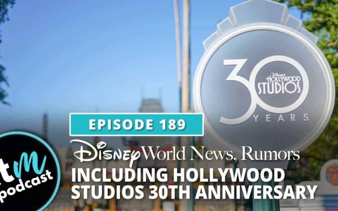 Ep 189: Disney World News + Hollywood Studios 30th Anniversary