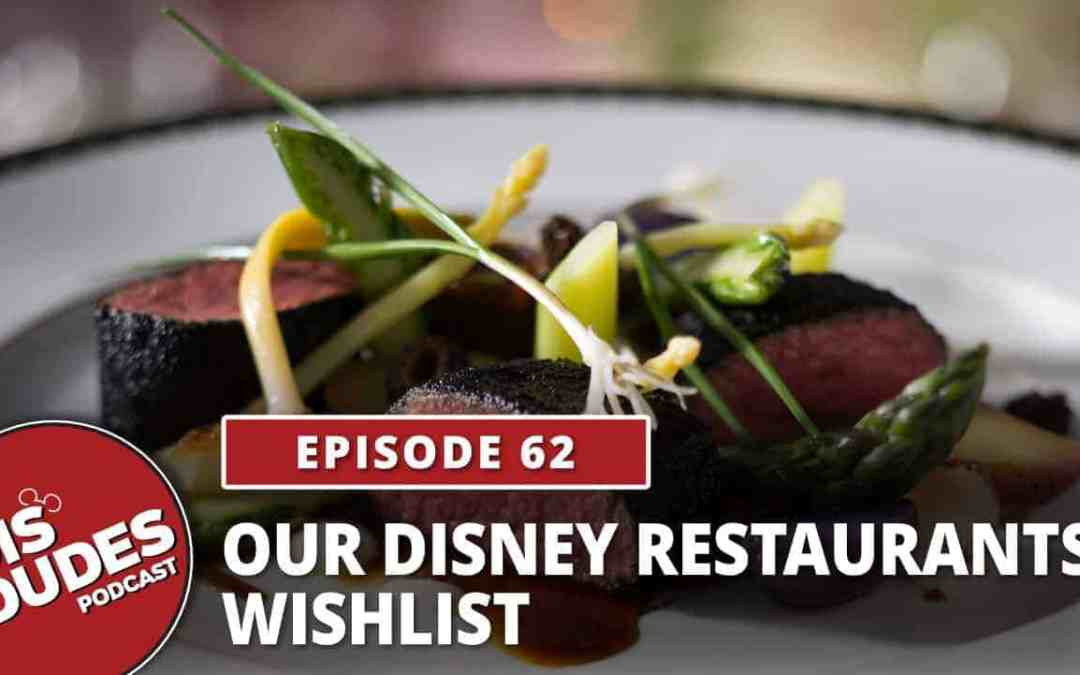 The Dis Dudes: Ep 62 – Our Disney Restaurants Wishlist
