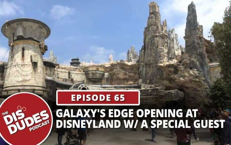Ep 65 – Galaxy's Edge Opening At Disneyland With A Special Guest
